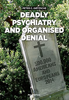 Deadly Psychiatry and Organised Denial by [Peter C. Gotzsche]
