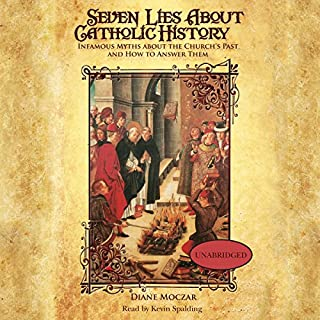 Seven Lies about Catholic History: Infamous Myths about the Church's Past and How to Answer Them cover art