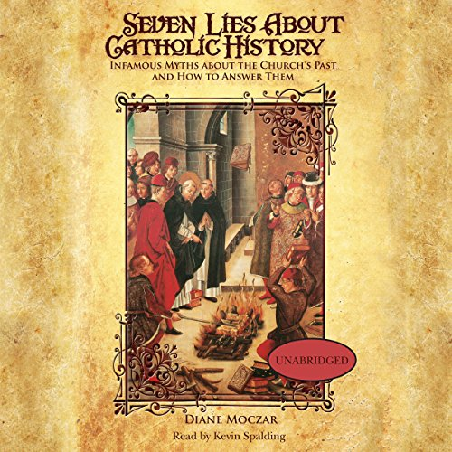 Seven Lies about Catholic History: Infamous Myths about the Church's Past and How to Answer Them audiobook cover art