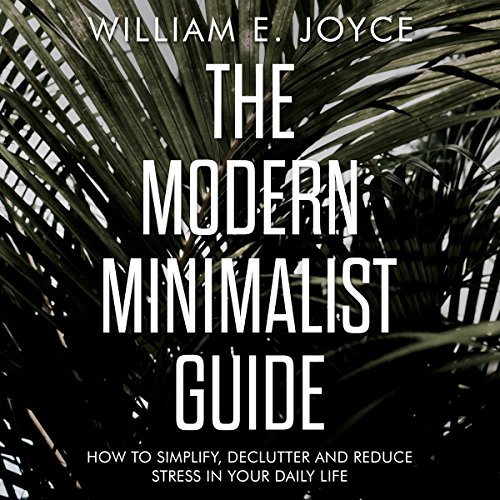 The Modern Minimalist Guide     How to Simplify, Declutter and Reduce Stress in Your Daily Life              By:                                                                                                                                 William E. Joyce                               Narrated by:                                                                                                                                 Benjamin Bohren                      Length: 1 hr and 27 mins     8 ratings     Overall 4.5