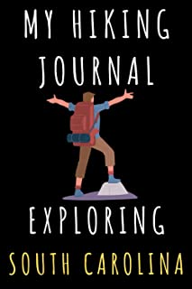 """My Hiking Journal Exploring South Carolina: Record All Your Hikes, Hiking Trail Journal With Prompts - 6"""" x 9"""" Travel Size..."""