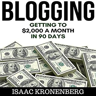 Blogging     Getting to $2,000 a Month in 90 Days              By:                                                                                                                                 Isaac Kronenberg                               Narrated by:                                                                                                                                 Dave Wright                      Length: 1 hr and 3 mins     133 ratings     Overall 4.5