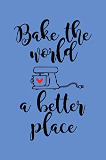 Bake the World a Better Place: 6x9 Blank Cookbook, 100 Pages, Softcover
