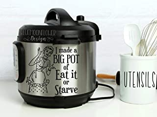 Instant Pot Vinyl Decal • I Made a Big Pot of Eat It or Starve • 3 Sizes Available • Lots of Colors to Choose From • Instapot • Pressure Cooker Decal
