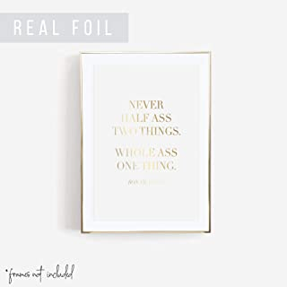 Never Half Ass Two Things. Whole Ass One Thing. -Ron Swanson Quote Foiled Art Print, Unframed