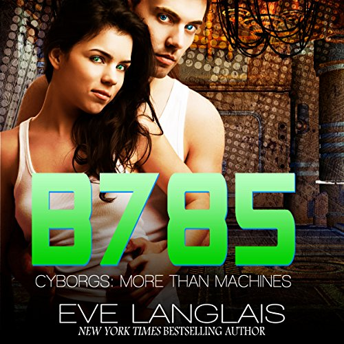B785: Futuristic Romance     Cyborgs: More Than Machines, Volume 3              By:                                                                                                                                 Eve Langlais                               Narrated by:                                                                                                                                 Benjamin Claude,                                                                                        Morais Almeida                      Length: 5 hrs and 20 mins     5 ratings     Overall 4.2