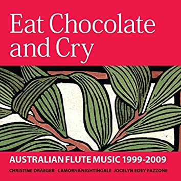 Eat Chocolate and Cry: Australian Flute Music 1999-2009