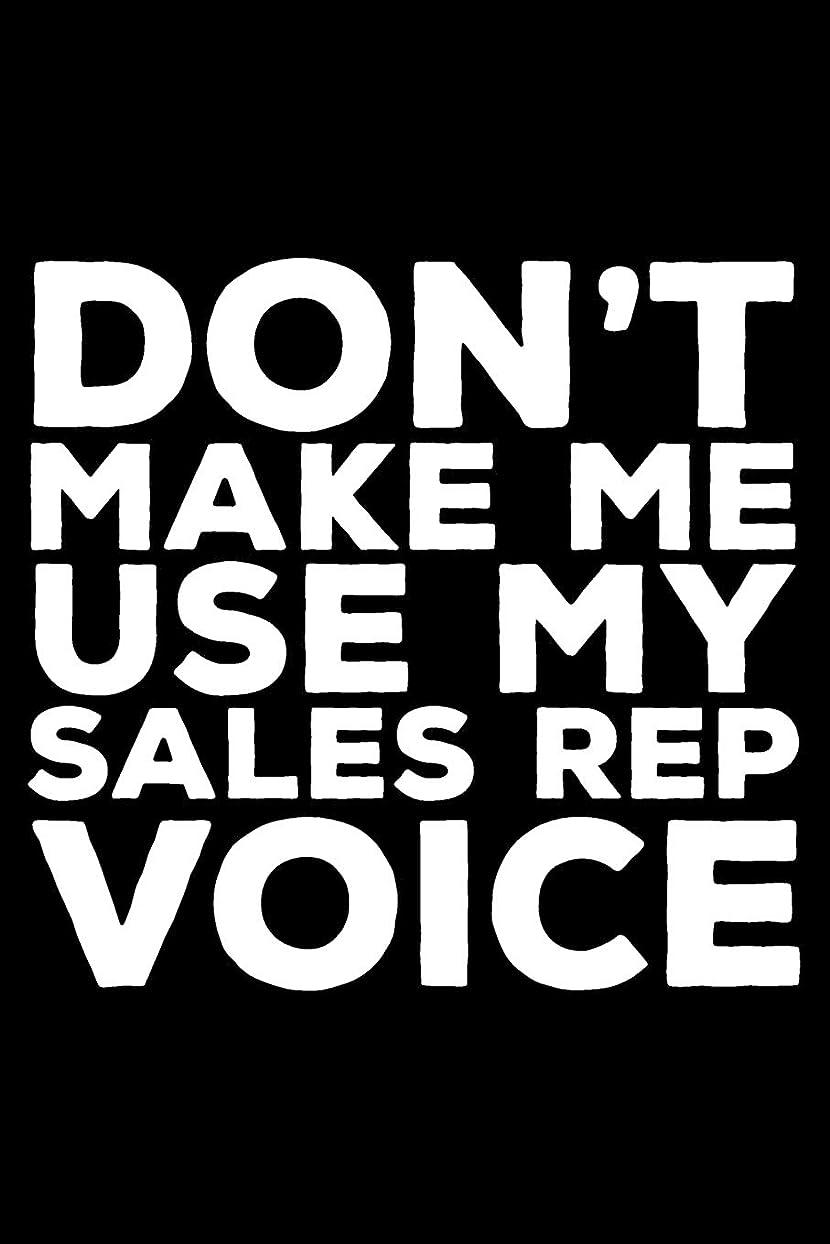 海洋の月曜仕方Don't Make Me Use My Sales Rep Voice: 6x9 Notebook, Ruled, Funny Writing Notebook, Journal For Work, Daily Diary, Planner, Organizer for Sales Representatives