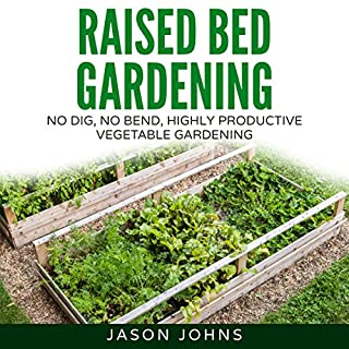 Raised Bed Gardening: A Guide to Growing Vegetables in Raised Beds - No Dig, No Bend, Highly Productive Vegetable Gardens     Inspiring Gardening Ideas, Book 11              By:                                                                                                                                 Jason Johns                               Narrated by:                                                                                                                                 A. W. Miller                      Length: 2 hrs and 1 min     2 ratings     Overall 4.0