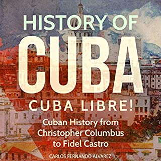 History of Cuba: Cuba Libre! (Cuba Best Seller, Volume 1)     Cuban History from Christopher Columbus to Fidel Castro              By:                                                                                                                                 Carlos Fernando Alvarez                               Narrated by:                                                                                                                                 Burke Mason                      Length: 1 hr     10 ratings     Overall 4.1