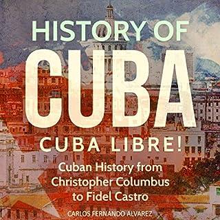 History of Cuba: Cuba Libre! (Cuba Best Seller, Volume 1) cover art