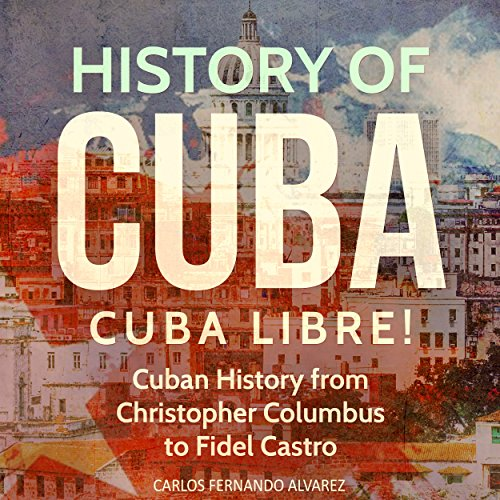 History of Cuba: Cuba Libre! (Cuba Best Seller, Volume 1) audiobook cover art