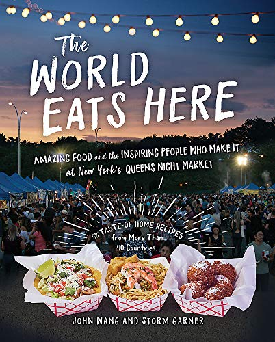 The World Eats Here: Amazing Food and the Inspiring People Who Make It at New York's Queens Night Market