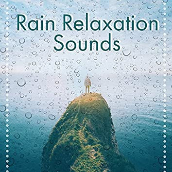 Rain Relaxation Sounds – Soft Sounds to Relax, Easy Listening, New Age Music, Calm Down, Stress Relief