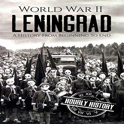 World War II Leningrad: A History from Beginning to End Audiobook By Hourly History cover art