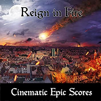 Reign in Fire: Cinematic Epic Scores