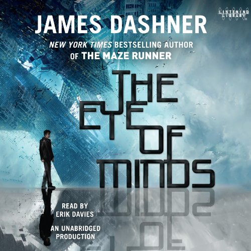The Eye of Minds     Mortality Doctrine, Book One              Written by:                                                                                                                                 James Dashner                               Narrated by:                                                                                                                                 Erik Davies                      Length: 8 hrs and 36 mins     4 ratings     Overall 5.0