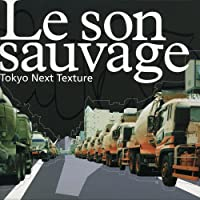 Le son sauvage/Tokyo Next Texture