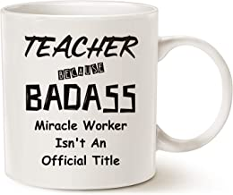 MAUAG Christmas Gifts Funny Badass Teacher Coffee Mug, Teacher Because Badass Miracle Worker Is Not an Official Title Best Teacher's Day Gifts Cup, White 14 Oz