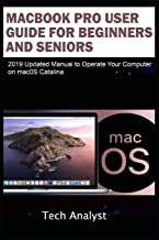 MacBook Pro User Guide for Beginners and Seniors: 2019 Updated Manual to Operate Your Computer on macOS Catalina
