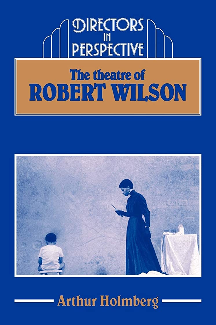 特権的二十霊The Theatre of Robert Wilson (Directors in Perspective)