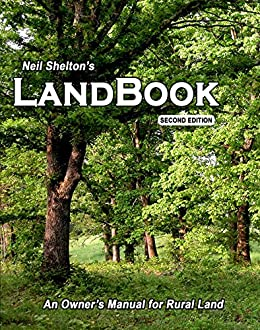 LandBook Second Edition: The small landowner's guide to buying, improving, maintaining, and selling rural land by [Neil Shelton]