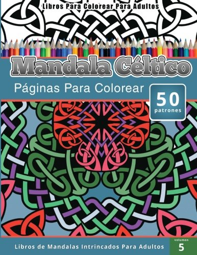 Libros Para Colorear Para Adultos: Mandala Céltico (Páginas Para Colorear-Libros De Mandalas Intrincados Para Adultos)