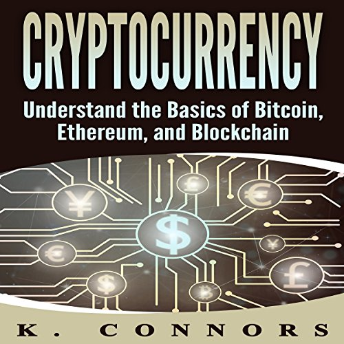 Cryptocurrency: The Basics of Bitcoin, Ethereum, and Blockchain audiobook cover art