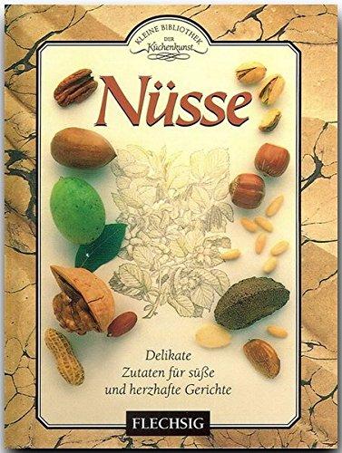 Kleine Bibliothek der Kochkunst - NÜSSE - Kulinarische Entdeckungen mit vielen Rezepten aus aller Welt - mit zahlreichen Abbildungen von FLECHSIG