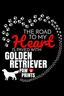 The Road To My Heart Is Paved With Golden Retriever Paw Prints: Golden Retriever Notebook Journal 6x9 Personalized Customi...