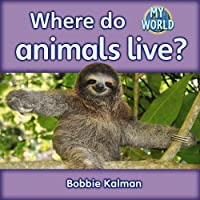 Where Do Animals Live? (My World: Reading Level H)