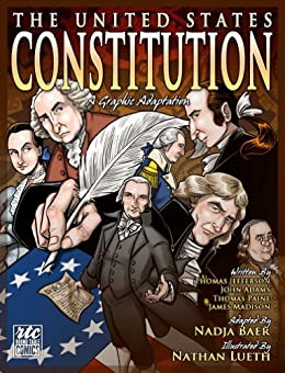 The United States Constitution; A Round Table Comic by [Thomas Jefferson, John Adams, Thomas Paine, James Monroe, Nathan Lueth]