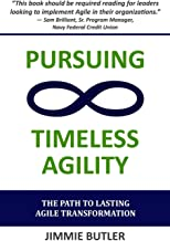 Pursuing Timeless Agility: The Path to Lasting Agile Transformation