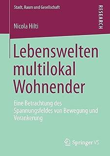 Lebenswelten multilokal Wohnender: Eine Betrachtung des Spannungsfeldes von Bewegung und Verankerung (Stadt, Raum und Gesellschaft) (German Edition)
