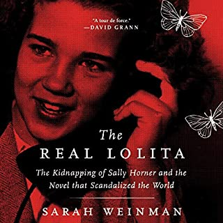 The Real Lolita     The Kidnapping of Sally Horner and the Novel That Scandalized the World              By:                                                                                                                                 Sarah Weinman                               Narrated by:                                                                                                                                 Cassandra Campbell                      Length: 7 hrs and 26 mins     125 ratings     Overall 3.8