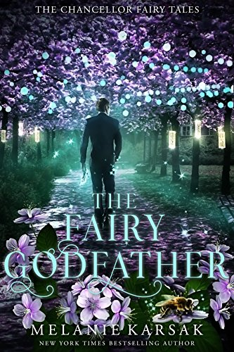 The Fairy Godfather: A Modern Fairy Tale Romance (The Chancellor Fairy Tales Book 3) by [Melanie Karsak]