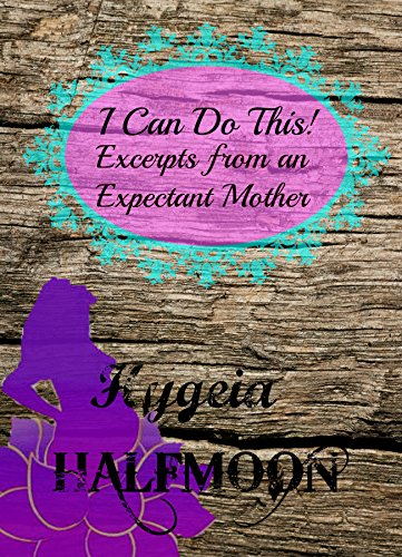 I Can Do This!: Excerpts from an Expectant Woman (English Edition)