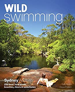 Wild Swimming Sydney Australia: 250 Best Rock Pools, Beaches, Rivers & Waterholes by [Sally Tertini, Steve Pollard]