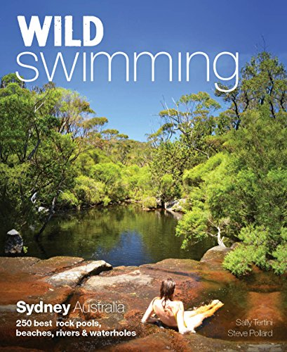 Wild Swimming Sydney Australia: 250 Best Rock Pools, Beaches, Rivers & Waterholes (English Edition)