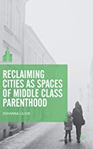 Reclaiming Cities as Spaces of Middle Class Parenthood (The Contemporary City)