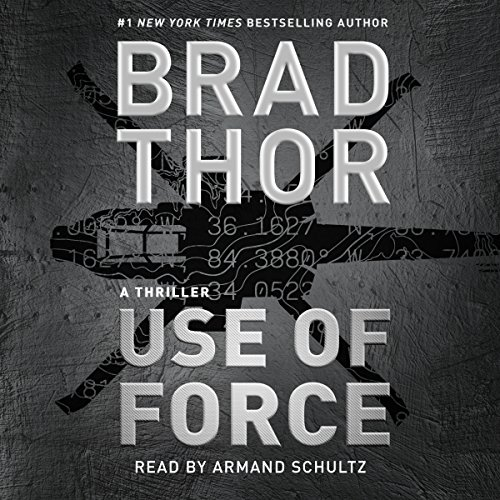 Use of Force                   By:                                                                                                                                 Brad Thor                               Narrated by:                                                                                                                                 Armand Schultz                      Length: 11 hrs and 26 mins     2,791 ratings     Overall 4.5