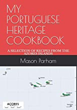 MY PORTUGUESE HERITAGE COOKBOOK: A SELECTION OF RECIPES FROM THE AZORES ISLANDS
