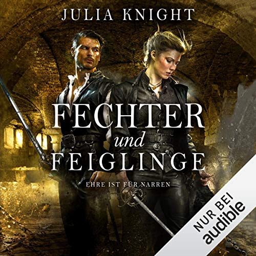 Fechter und Feiglinge - Ehre ist für Narren     Die Gilde der Duellanten 3              By:                                                                                                                                 Julia Knight                               Narrated by:                                                                                                                                 Tanja Fornaro                      Length: 13 hrs and 20 mins     Not rated yet     Overall 0.0