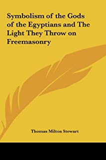 Symbolism of the Gods of the Egyptians and the Light They Throw on Freemasonry