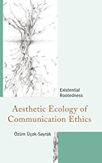 Aesthetic Ecology of Communication Ethics: Existential Rootedness