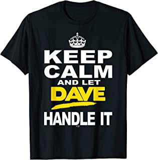 Funny Novelty T-Shirt Keep Calm and Let Dave Handle It tee