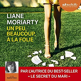 Un peu, beaucoup, à la folie                   By:                                                                                                                                 Liane Moriarty                               Narrated by:                                                                                                                                 Sophie Frison                      Length: 14 hrs and 50 mins     Not rated yet     Overall 0.0