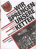 Wir sprengen unsere Ketten. Die friedliche Revolution im Eichsfeld. Eine Dokumentation
