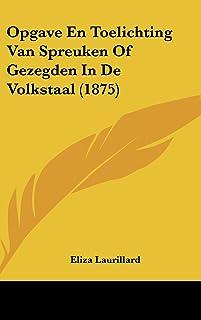Opgave En Toelichting Van Spreuken of Gezegden in de Volkstaal (1875)