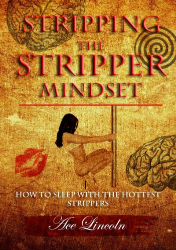 Stripping the Stripper Mindset: How to Sleep with the Hottest Strippers